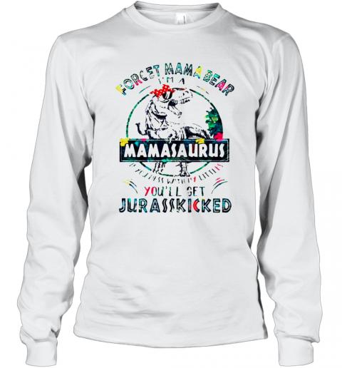 Dinosaurs Forget Mama Bear Im A Mamasaurus T-Shirt Long Sleeved T-shirt