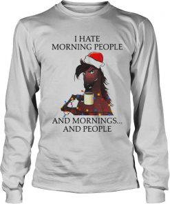 I Hate Morning People And Morning And People shirt
