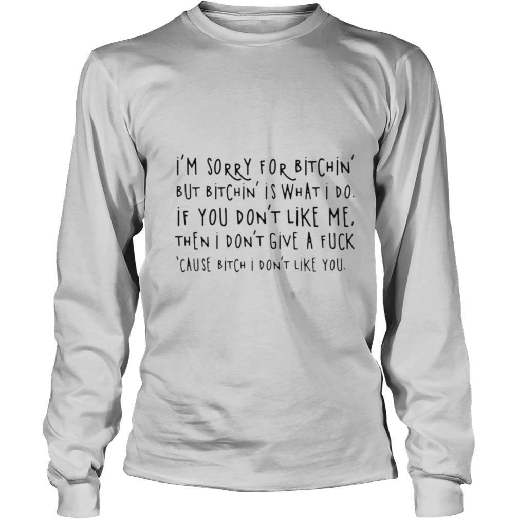 Im Sorry For Bitchin But Bitchin Is What I Do shirt