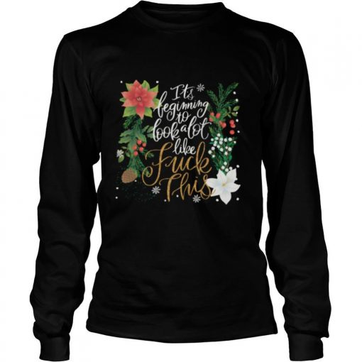 It's Beginning To Look A Lot Like Fuck This shirt
