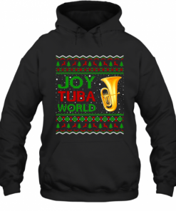 Joy Tuba World Music Lover Xmas Gift Ugly Tuba Christmas T-Shirt Unisex Hoodie