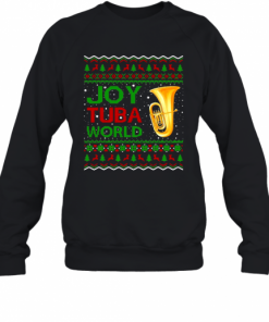 Joy Tuba World Music Lover Xmas Gift Ugly Tuba Christmas T-Shirt Unisex Sweatshirt