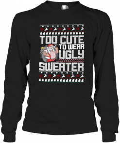 Santa Claus Too To Wear Ugly Christmas T-Shirt Long Sleeved T-shirt