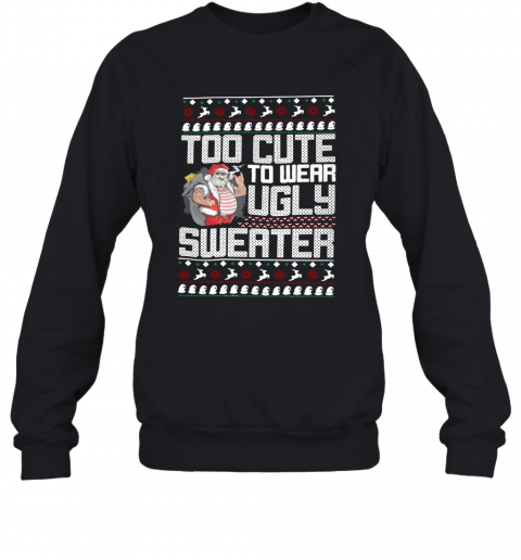 Santa Claus Too To Wear Ugly Christmas T-Shirt Unisex Sweatshirt
