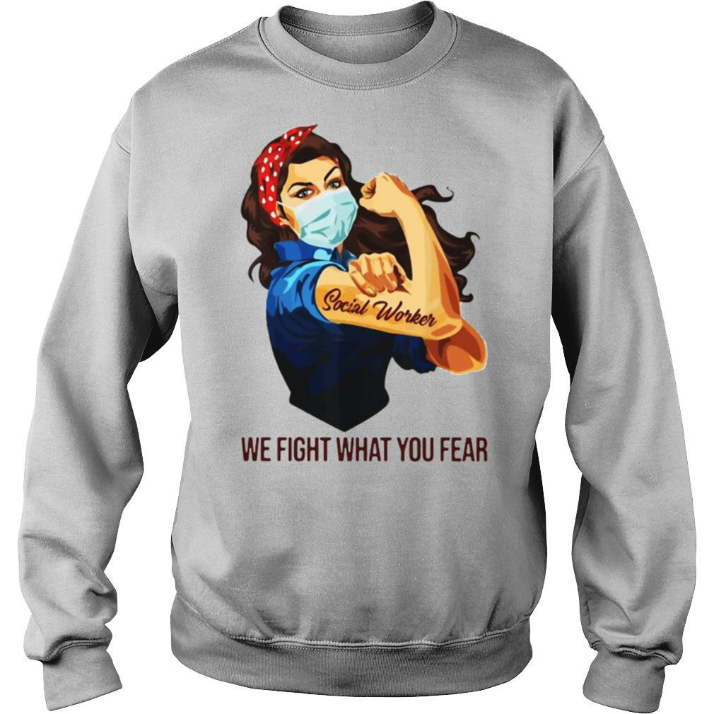 Strong Woman Social Worker We Fight What You Fear shirt
