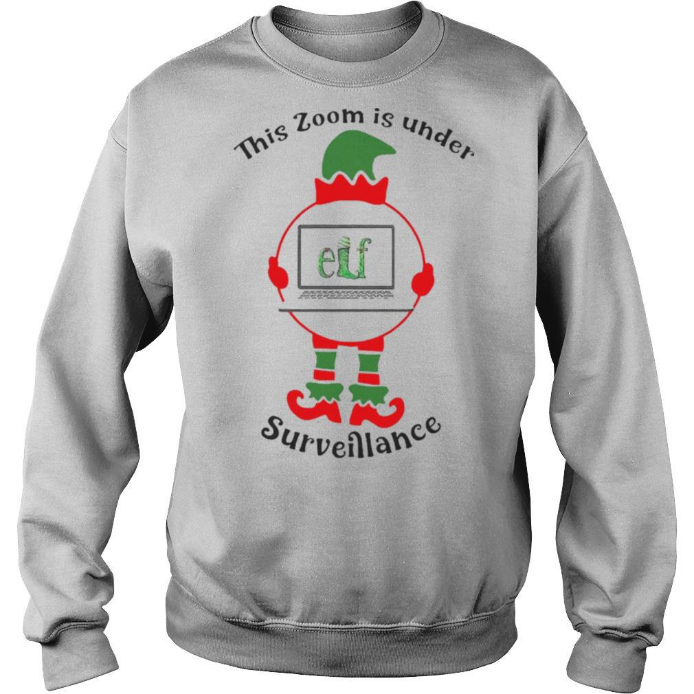 This Zoom Is Under Elf Surveillance Christmas shirt
