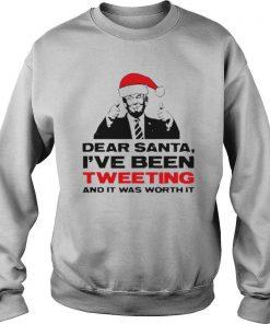 Trump Dear Santa I've Been Tweeting And It Was Worth It Ugly Christmas shirt
