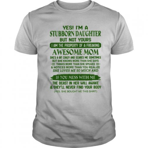 Yes Im A Stubborn Daughter But Not Yours Awesome Mom shirt