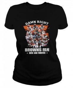 Damn Right Im A Browns Fan Now And Forever 2021 t Classic Women's T-shirt