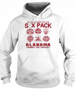 we like to show off your six pack alabama crimson tide football 2021  Unisex Hoodie