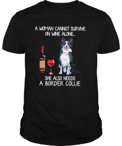 A Woman Cannot Survive On Wine Alone She Also Needs A Border Collie shirt