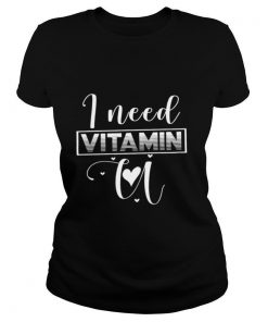 I Need Vitamin U shirt