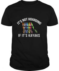 Its not hoarding if its kayaks shirt