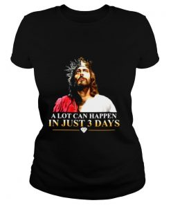 Jesus A Lot Can Happen In Just 3 Days Happy Easter 2021 shirt