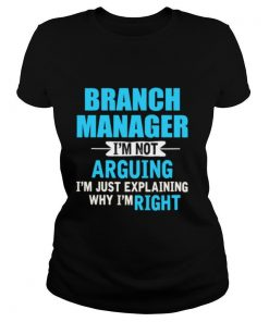 Just explaining why Im right Branch Manager shirt