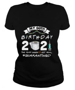 My 60th birthday 2021 toilet paper the year when shit got real #Quarantined shirt
