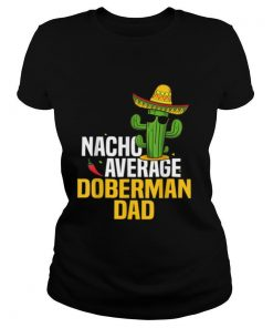 Nacho Average Doberman Dog Dad Cinco De Mayo Mexican Fiesta shirt