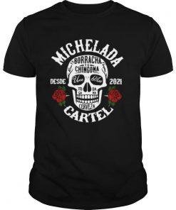 Skull Michelada cartel borracho to chingon cerveza desde 2021 rose shirt