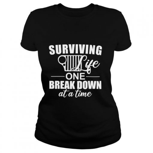 Surviving Life One Break Down At A Time shirt