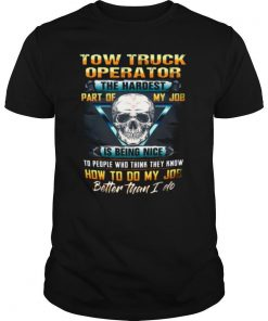 Two Truck Operator The Hardest Part Of My Job Is Being Nice shirt