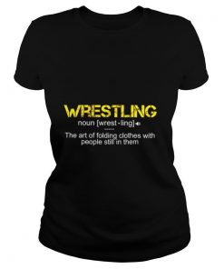 Wrestling The Art Folding Clothes With People Still In Them shirt