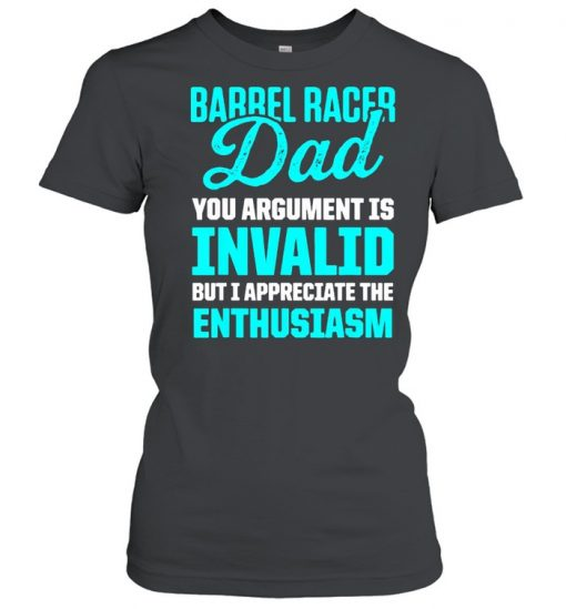 Barrel Racing Dad You Argument Is Invalid but i appreciate the enthusiasm Horse Race Rodeo Racer T-Shirt Classic Women's T-shirt