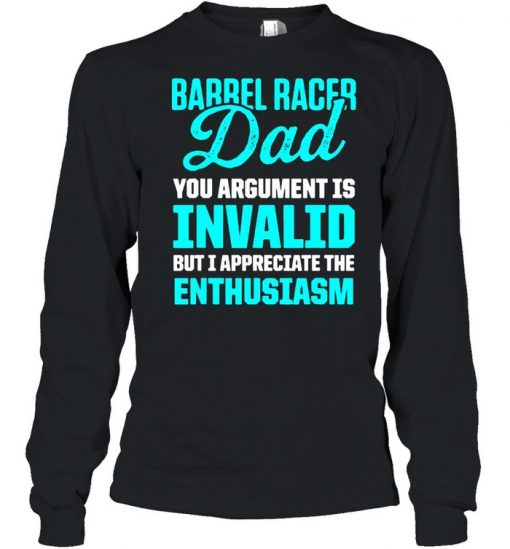 Barrel Racing Dad You Argument Is Invalid but i appreciate the enthusiasm Horse Race Rodeo Racer T-Shirt Long Sleeved T-shirt