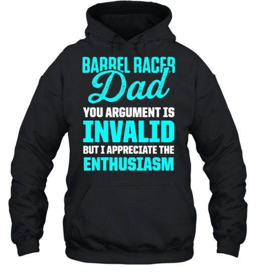 Barrel Racing Dad You Argument Is Invalid but i appreciate the enthusiasm Horse Race Rodeo Racer T-Shirt Unisex Hoodie