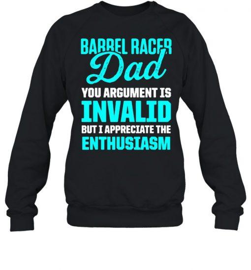 Barrel Racing Dad You Argument Is Invalid but i appreciate the enthusiasm Horse Race Rodeo Racer T-Shirt Unisex Sweatshirt