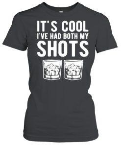 It's cool I've had both my shots tequila whiskey T-Shirt Classic Women's T-shirt