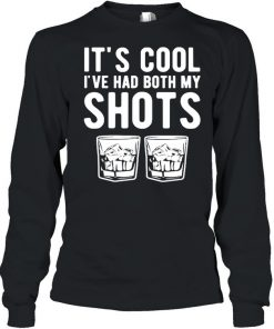 It's cool I've had both my shots tequila whiskey T-Shirt Long Sleeved T-shirt