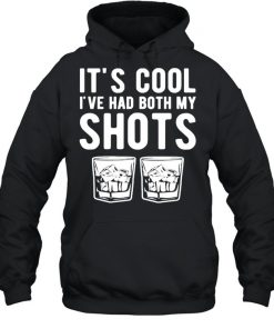 It's cool I've had both my shots tequila whiskey T-Shirt Unisex Hoodie