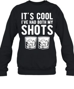It's cool I've had both my shots tequila whiskey T-Shirt Unisex Sweatshirt