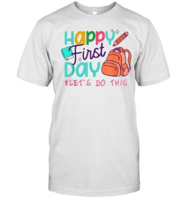 Happy First Day Let's Do This Welcome Back To School 2022 T-Shirt